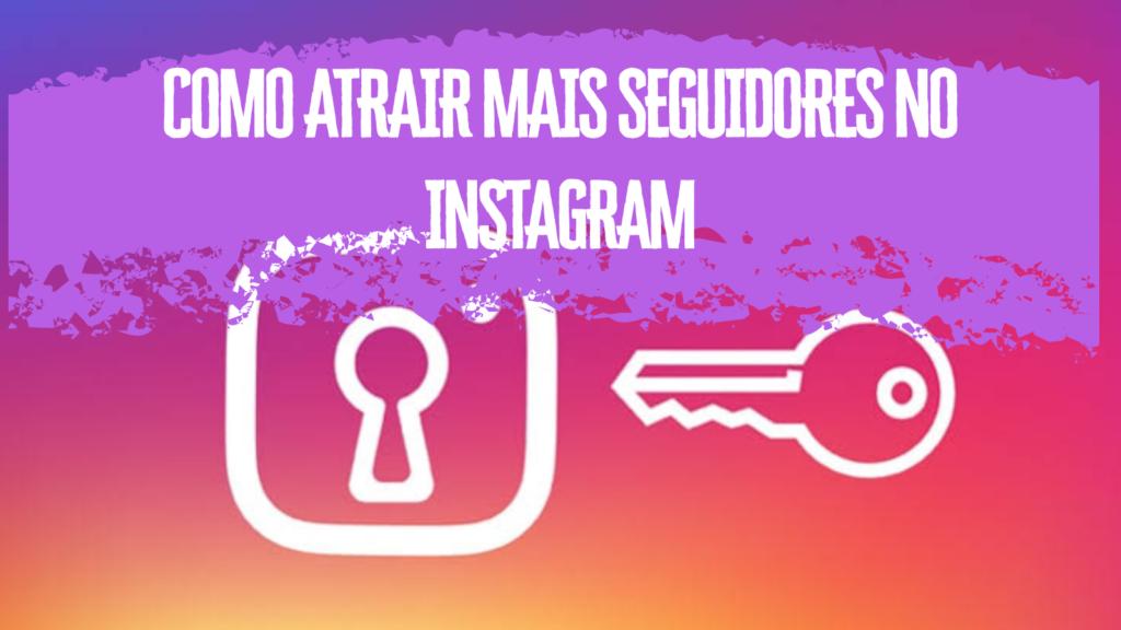 como atrair mais seguidores no Instagram